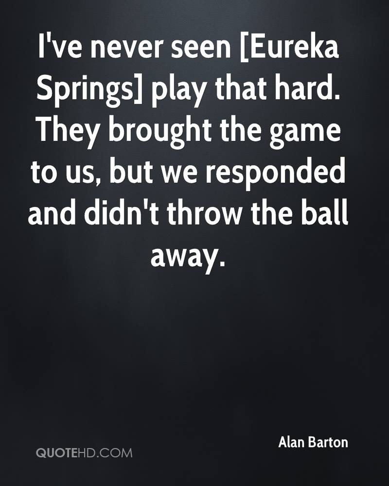 I've never seen [Eureka Springs] play that hard. They brought the game to us, but we responded and didn't throw the ball away.