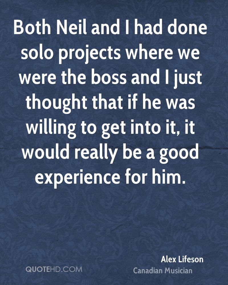 Both Neil and I had done solo projects where we were the boss and I just thought that if he was willing to get into it, it would really be a good experience for him.