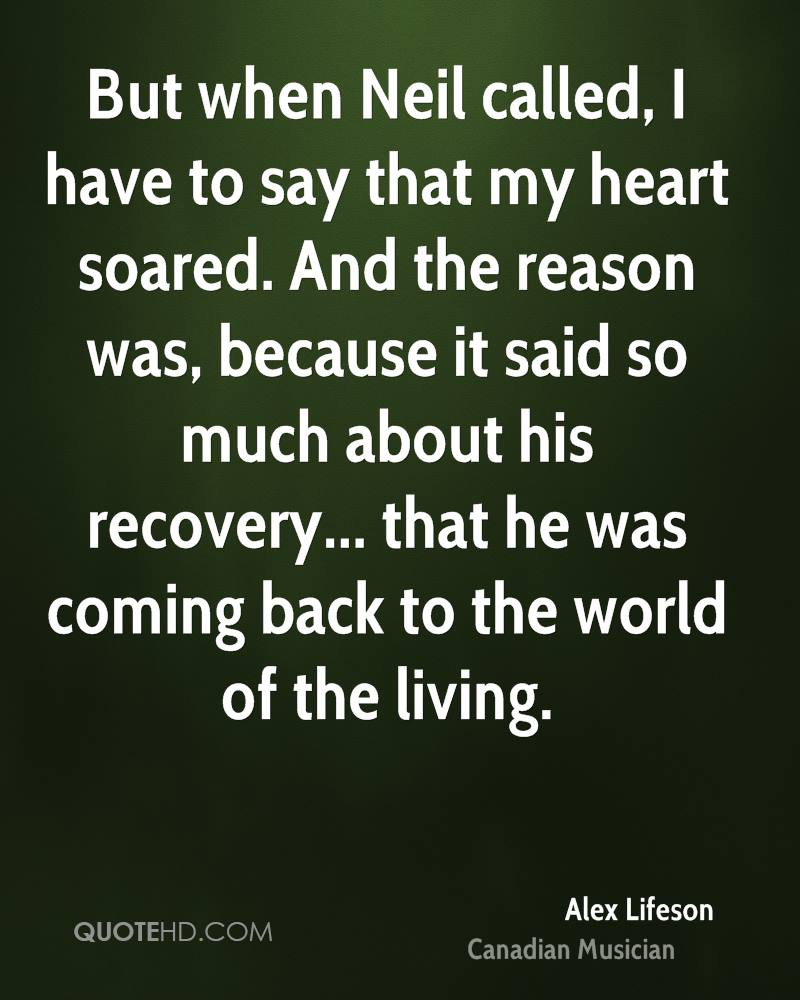 But when Neil called, I have to say that my heart soared. And the reason was, because it said so much about his recovery... that he was coming back to the world of the living.