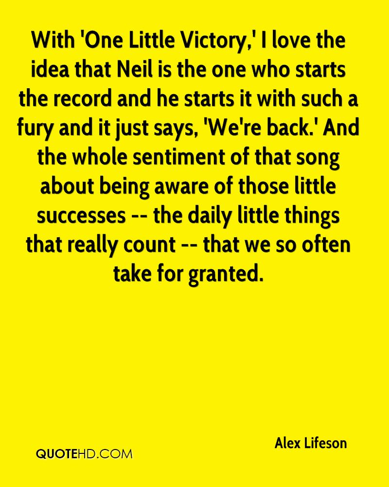 With 'One Little Victory,' I love the idea that Neil is the one who starts the record and he starts it with such a fury and it just says, 'We're back.' And the whole sentiment of that song about being aware of those little successes -- the daily little things that really count -- that we so often take for granted.