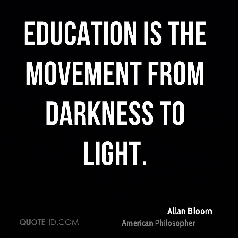 Education is the movement from darkness to light.