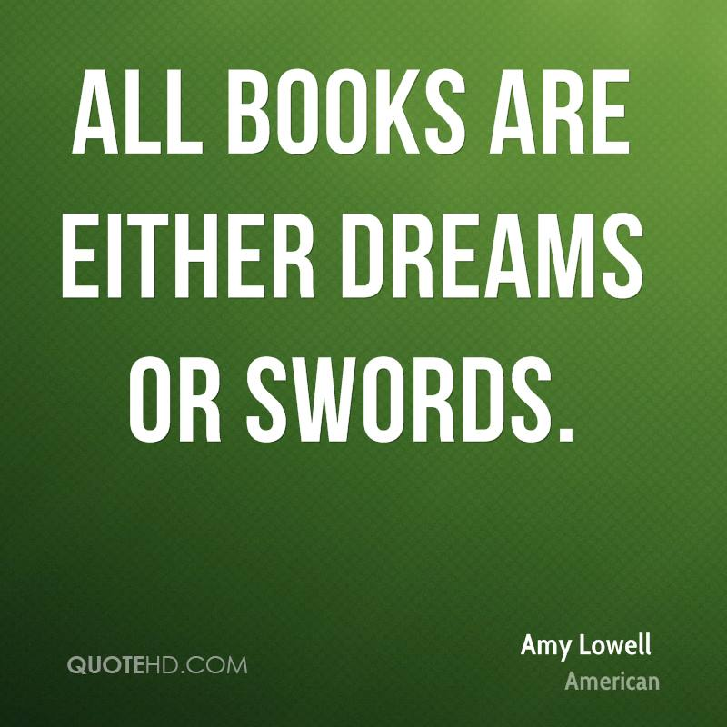 All books are either dreams or swords.
