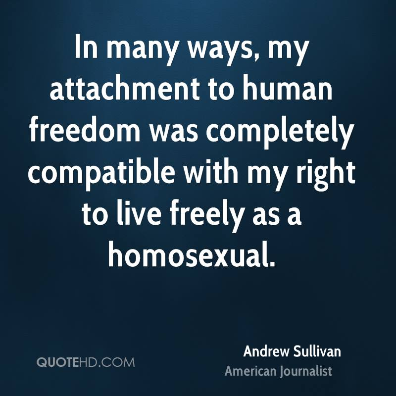 In many ways, my attachment to human freedom was completely compatible with my right to live freely as a homosexual.