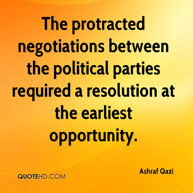 The protracted negotiations between the political parties required a resolution at the earliest opportunity.