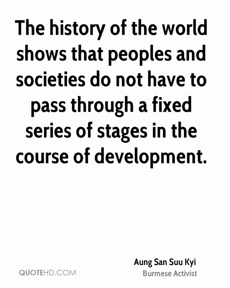 The history of the world shows that peoples and societies do not have to pass through a fixed series of stages in the course of development.