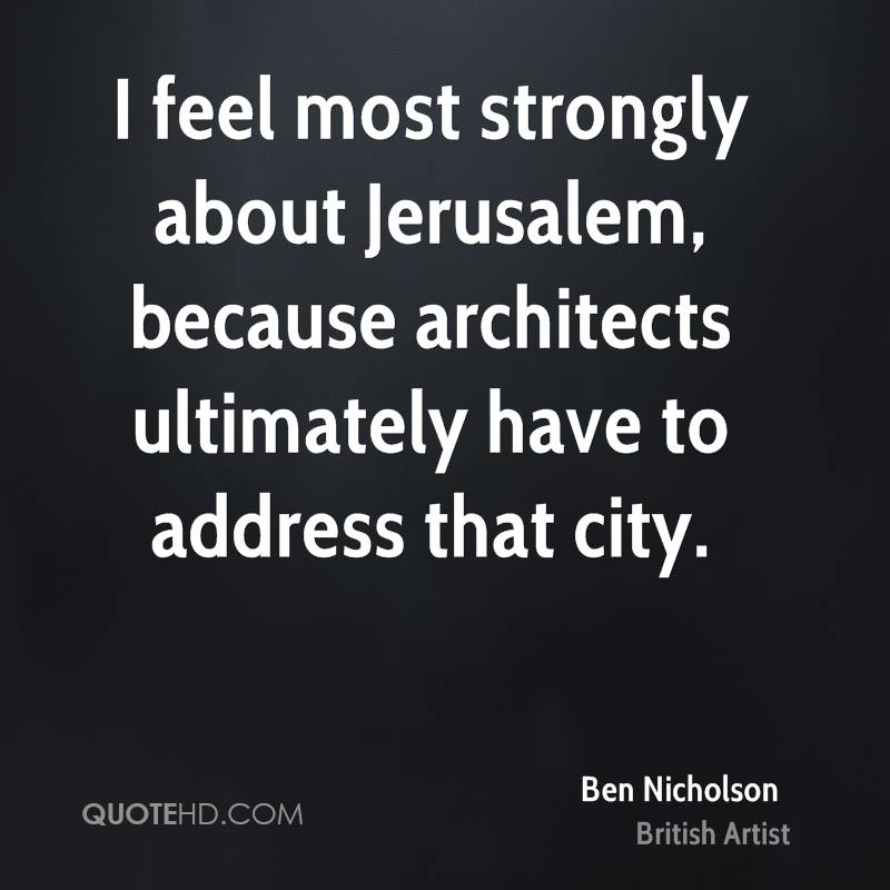 I feel most strongly about Jerusalem, because architects ultimately have to address that city.