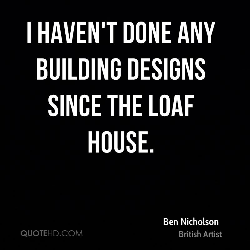 I Haven 39 T Done Any Building Designs Since The By Ben