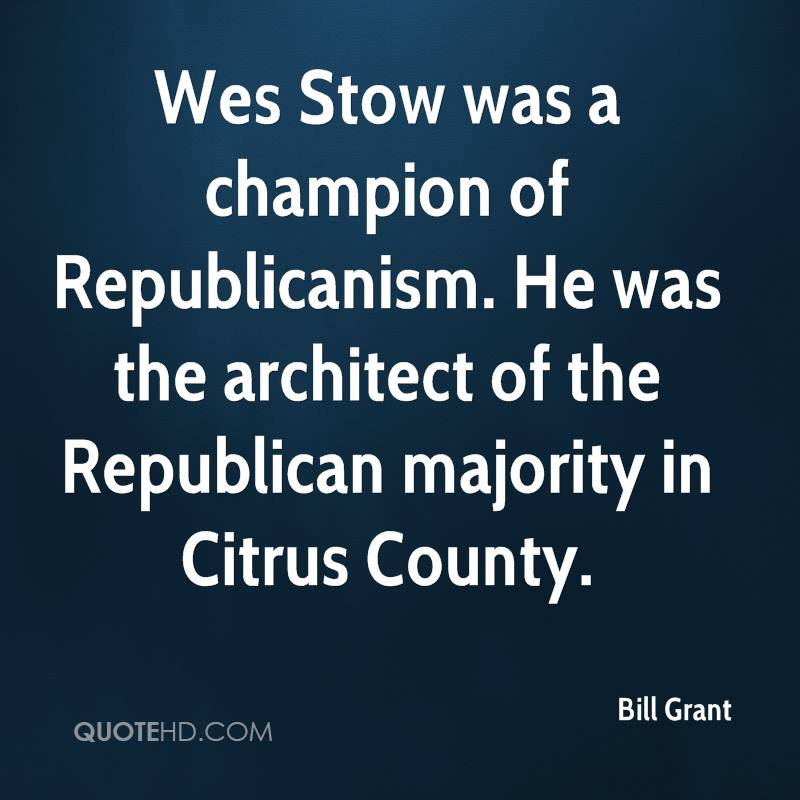 Wes Stow was a champion of Republicanism. He was the architect of the Republican majority in Citrus County.