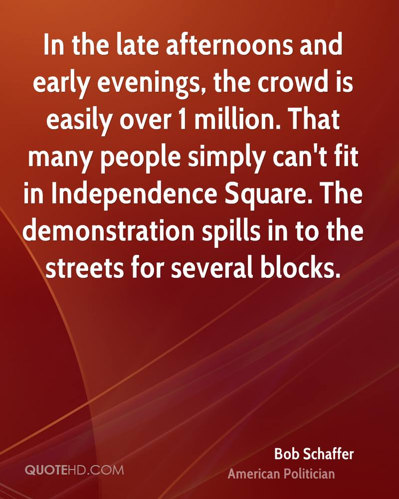 In the late afternoons and early evenings, the crowd is easily over 1 million. That many people simply can't fit in Independence Square. The demonstration spills in to the streets for several blocks.