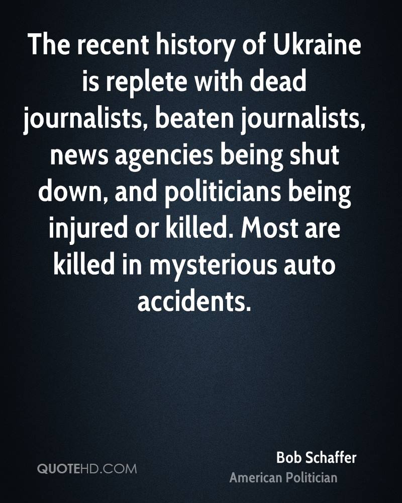 The recent history of Ukraine is replete with dead journalists, beaten journalists, news agencies being shut down, and politicians being injured or killed. Most are killed in mysterious auto accidents.