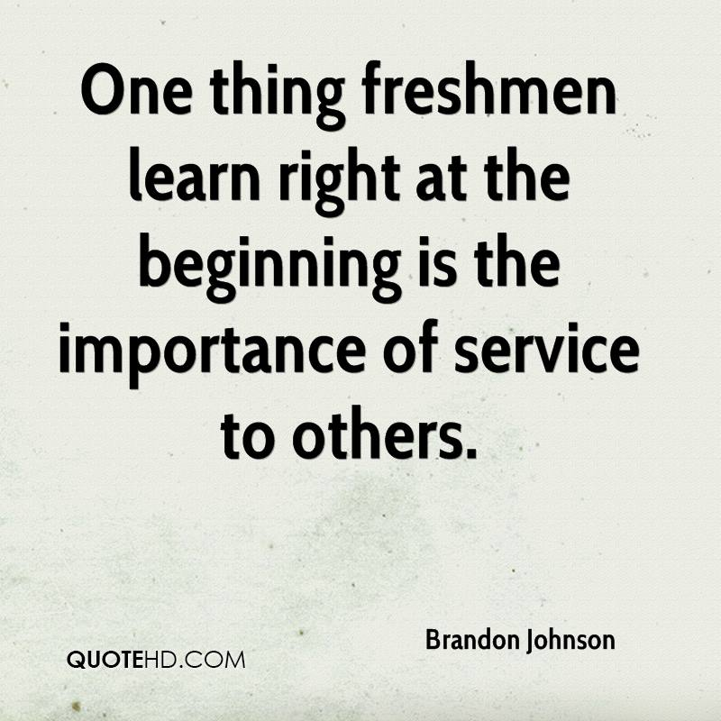 One thing freshmen learn right at the beginning is the importance of service to others.