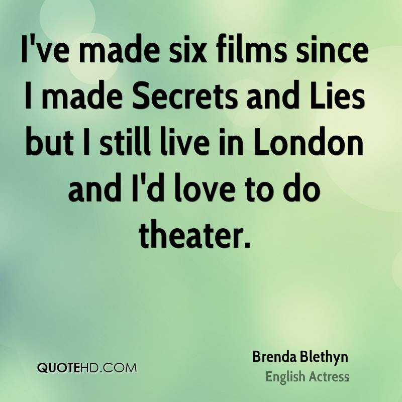 I've made six films since I made Secrets and Lies but I still live in London and I'd love to do theater.