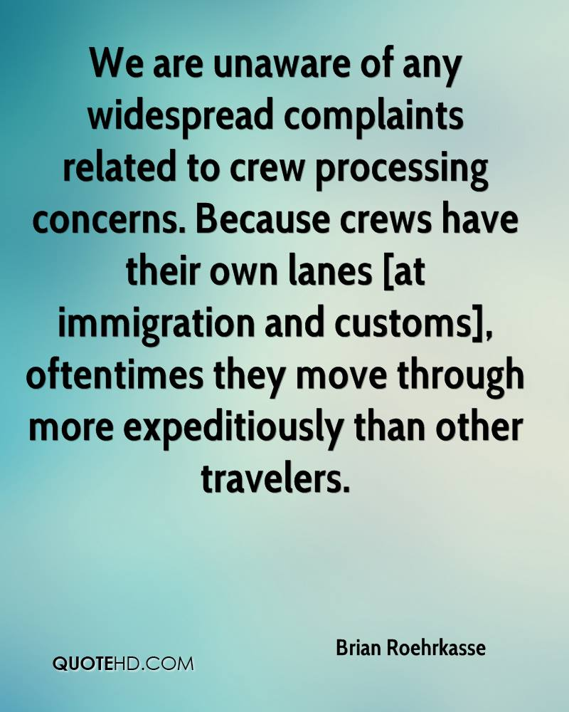 We are unaware of any widespread complaints related to crew processing concerns. Because crews have their own lanes [at immigration and customs], oftentimes they move through more expeditiously than other travelers.