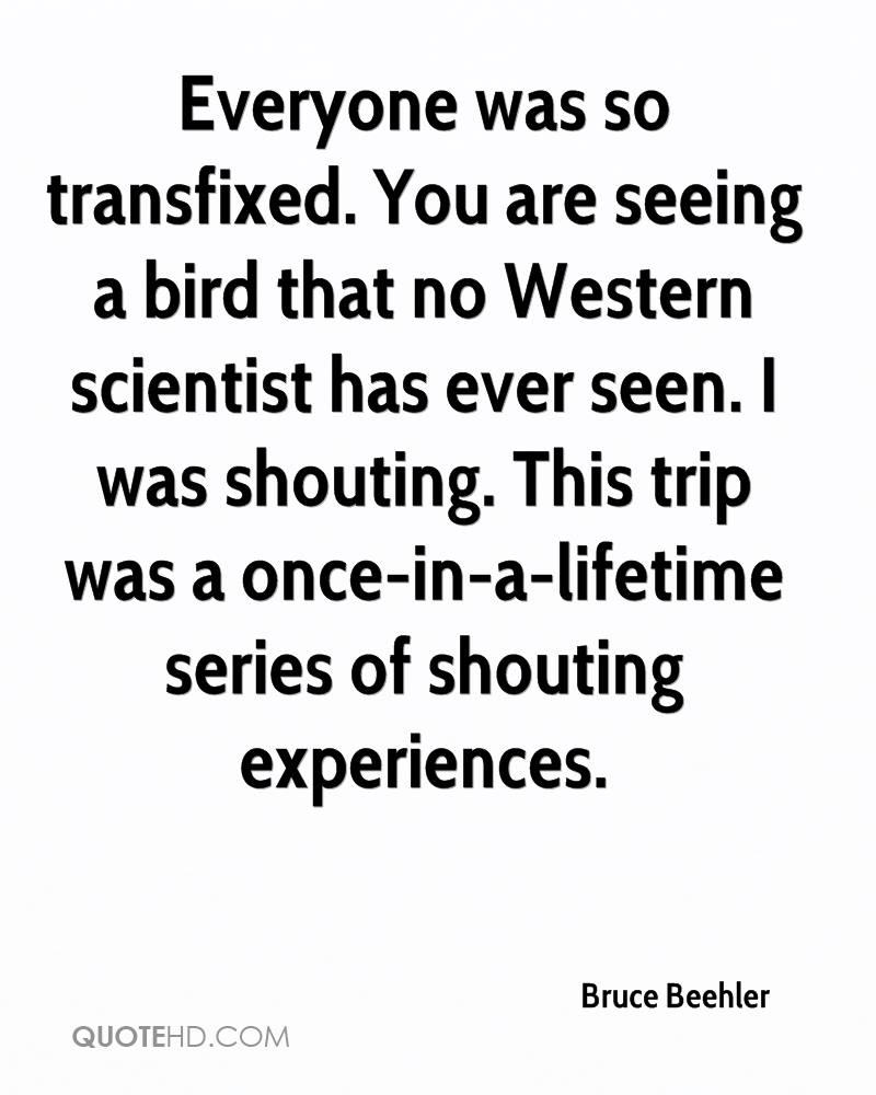 Everyone was so transfixed. You are seeing a bird that no Western scientist has ever seen. I was shouting. This trip was a once-in-a-lifetime series of shouting experiences.