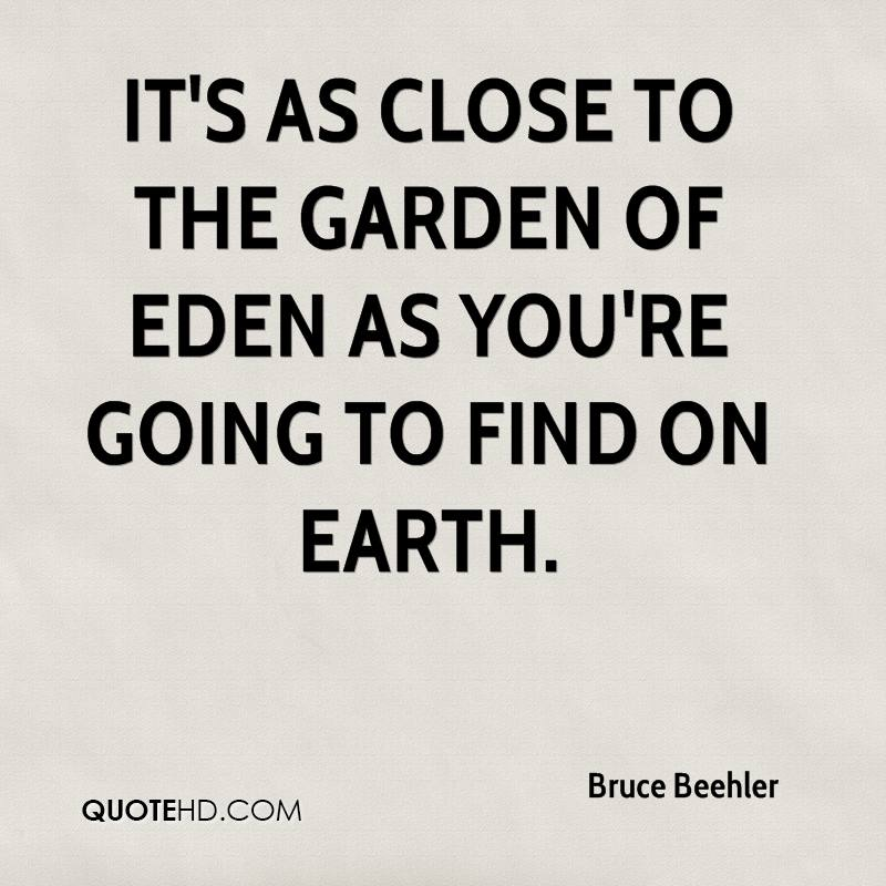 It's as close to the Garden of Eden as you're going to find on Earth.