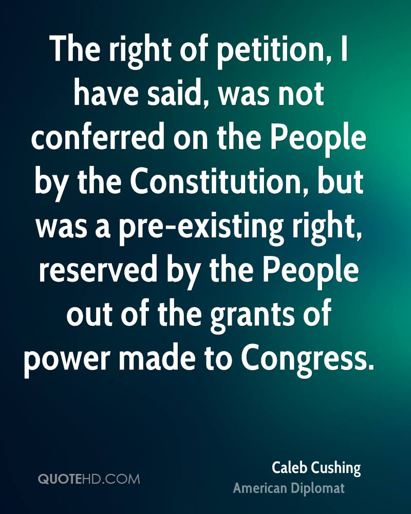 The right of petition, I have said, was not conferred on the People by the Constitution, but was a pre-existing right, reserved by the People out of the grants of power made to Congress.