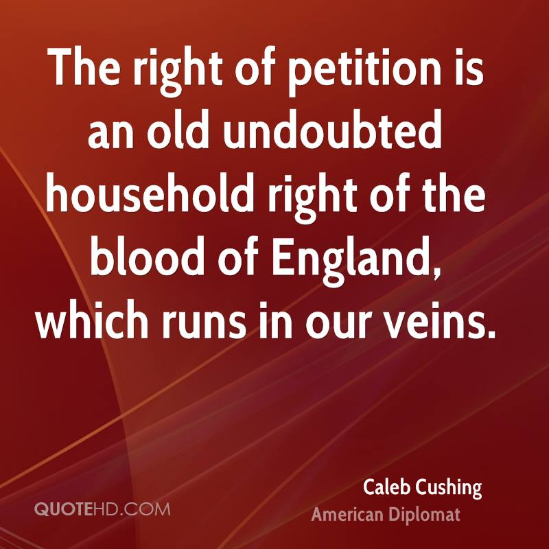 The right of petition is an old undoubted household right of the blood of England, which runs in our veins.