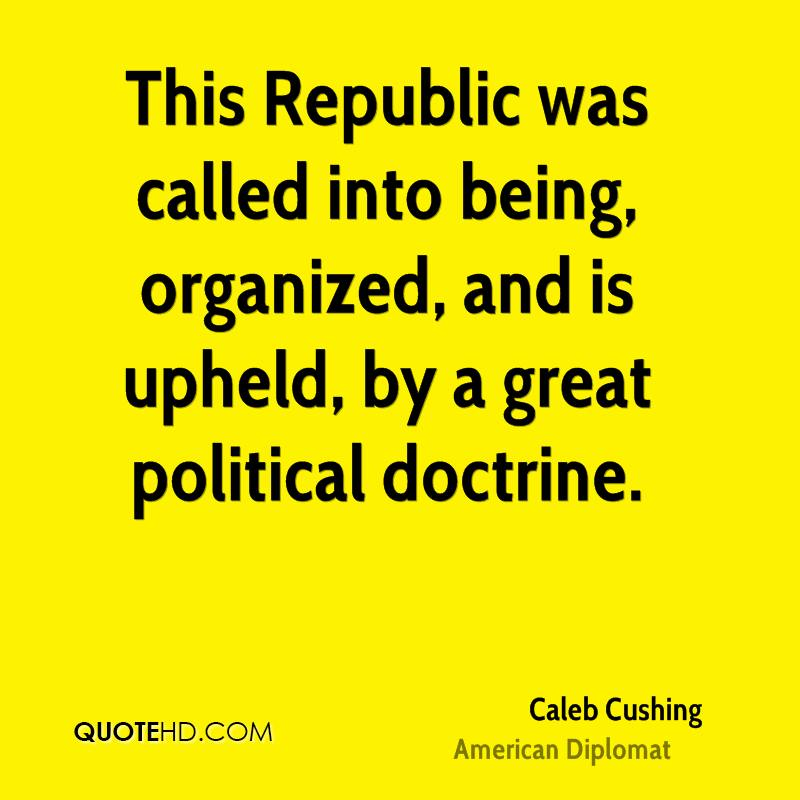 This Republic was called into being, organized, and is upheld, by a great political doctrine.