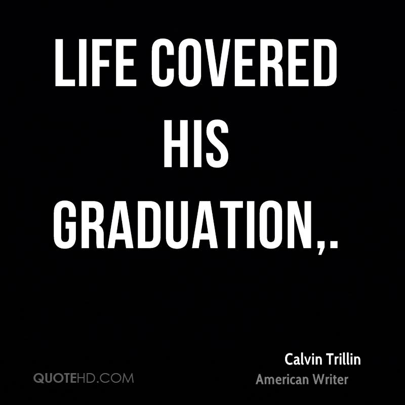 Life covered his graduation.