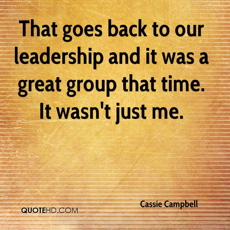 That goes back to our leadership and it was a great group that time. It wasn't just me.