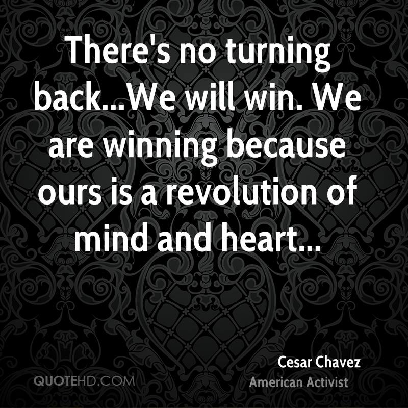 There's no turning back...We will win. We are winning because ours is a revolution of mind and heart...