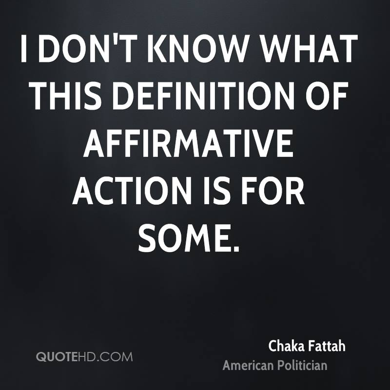 I don't know what this definition of affirmative action is for some.