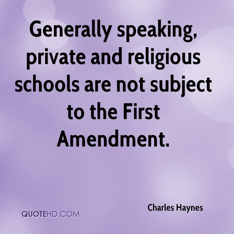 Generally speaking, private and religious schools are not subject to the First Amendment.