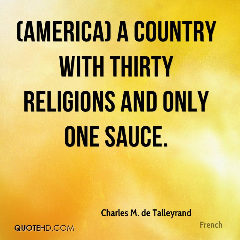 (America) A country with thirty religions and only one sauce.