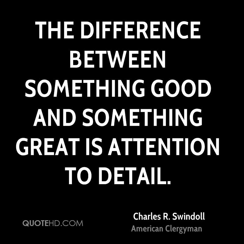 The difference between something good and something great is attention to detail.