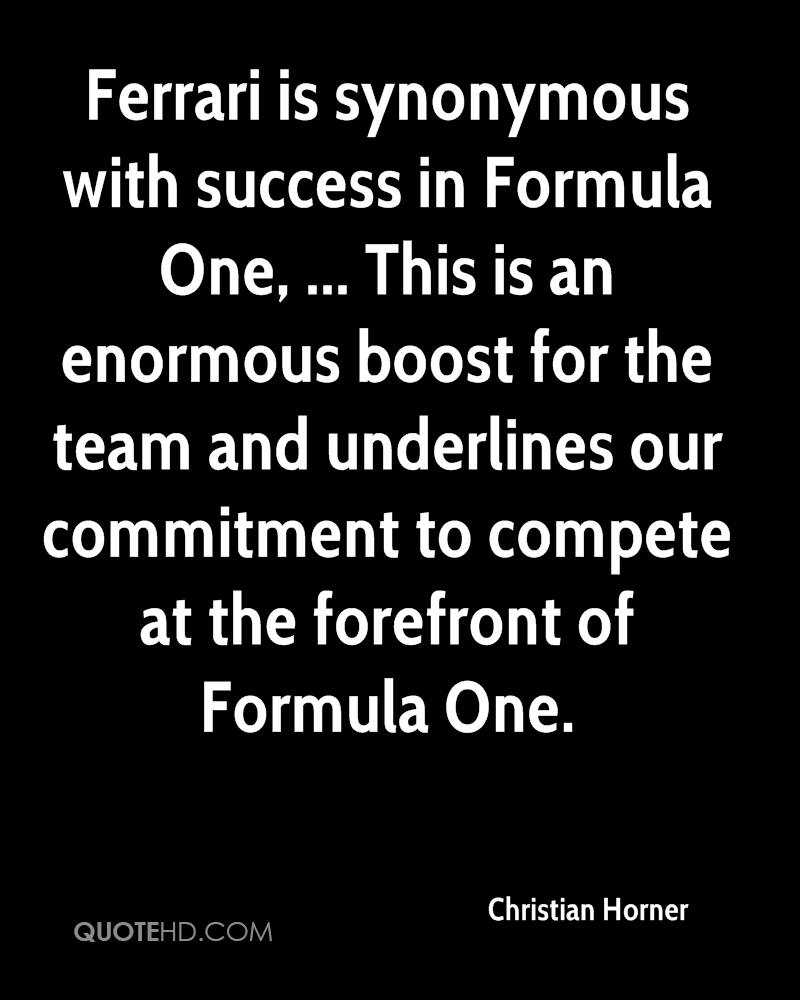 Ferrari is synonymous with success in Formula One, ... This is an enormous boost for the team and underlines our commitment to compete at the forefront of Formula One.