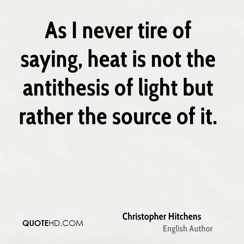 As I never tire of saying, heat is not the antithesis of light but rather the source of it.