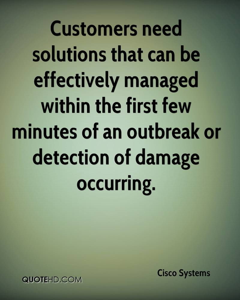 Customers need solutions that can be effectively managed within the first few minutes of an outbreak or detection of damage occurring.