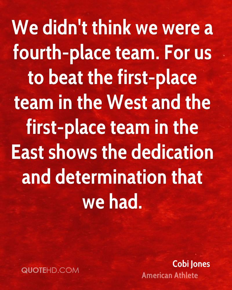 We didn't think we were a fourth-place team. For us to beat the first-place team in the West and the first-place team in the East shows the dedication and determination that we had.