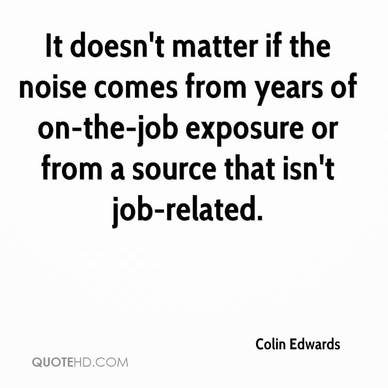 It doesn't matter if the noise comes from years of on-the-job exposure or from a source that isn't job-related.