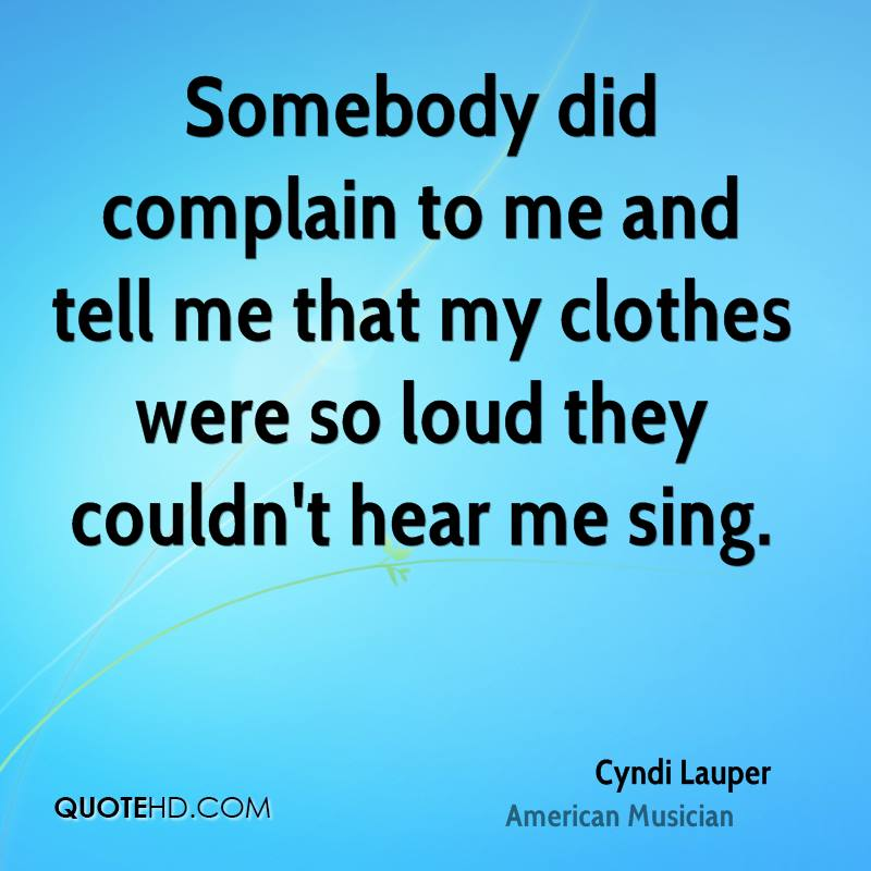 Somebody did complain to me and tell me that my clothes were so loud they couldn't hear me sing.