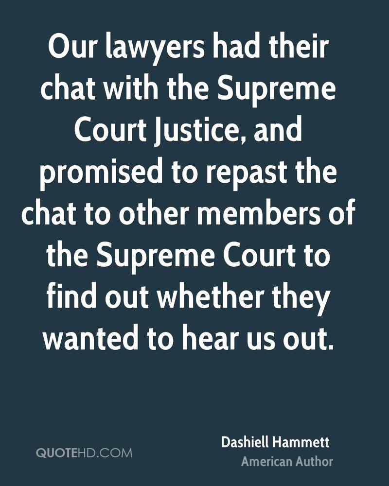 Our lawyers had their chat with the Supreme Court Justice, and promised to repast the chat to other members of the Supreme Court to find out whether they wanted to hear us out.