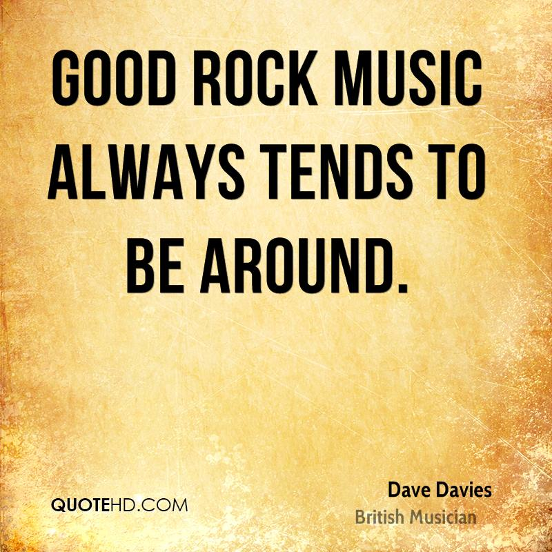 Good rock music always tends to be around.