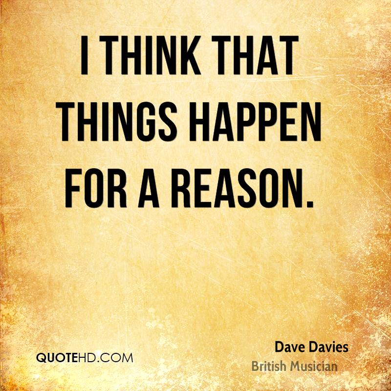 I think that things happen for a reason.