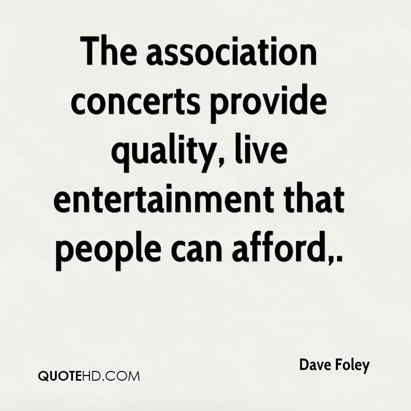 The association concerts provide quality, live entertainment that people can afford.