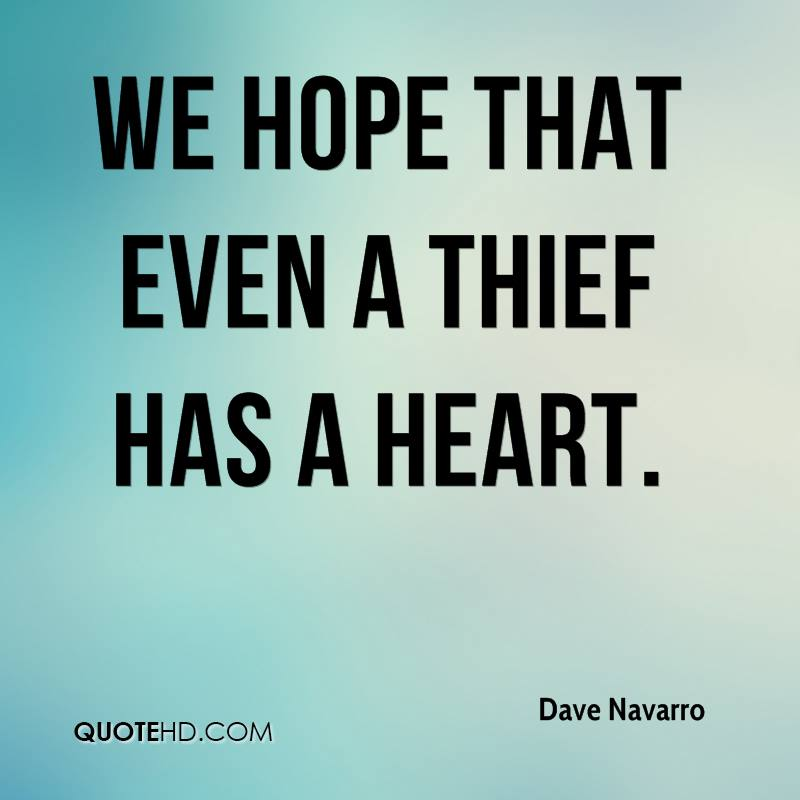 We hope that even a thief has a heart.