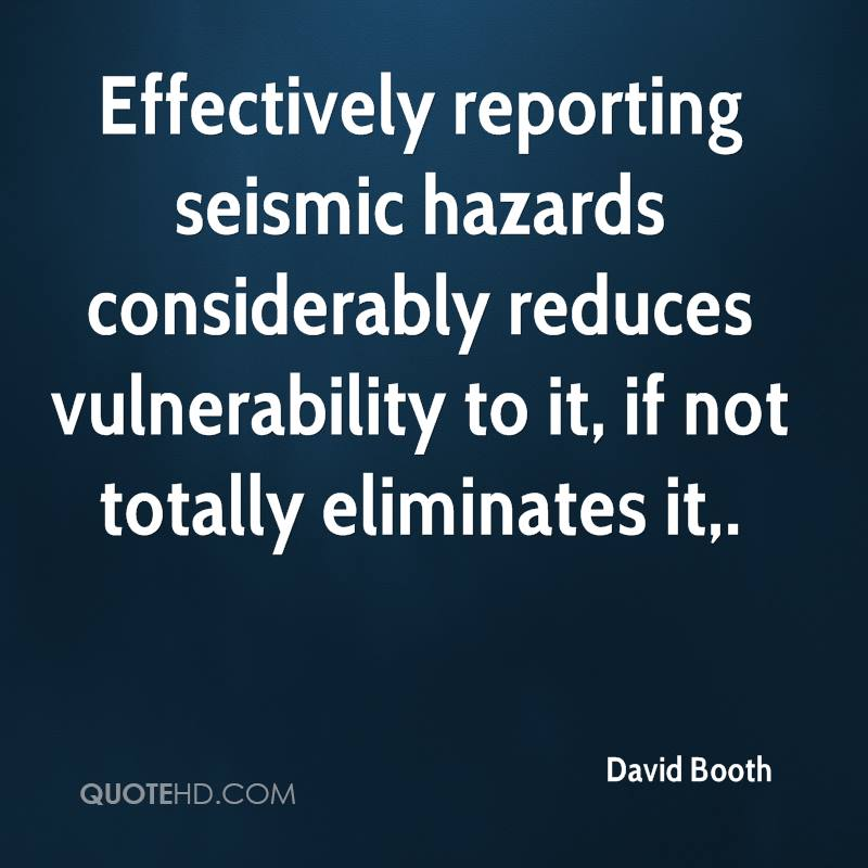 Effectively reporting seismic hazards considerably reduces vulnerability to it, if not totally eliminates it.