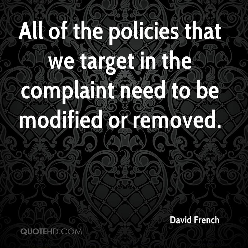 All of the policies that we target in the complaint need to be modified or removed.