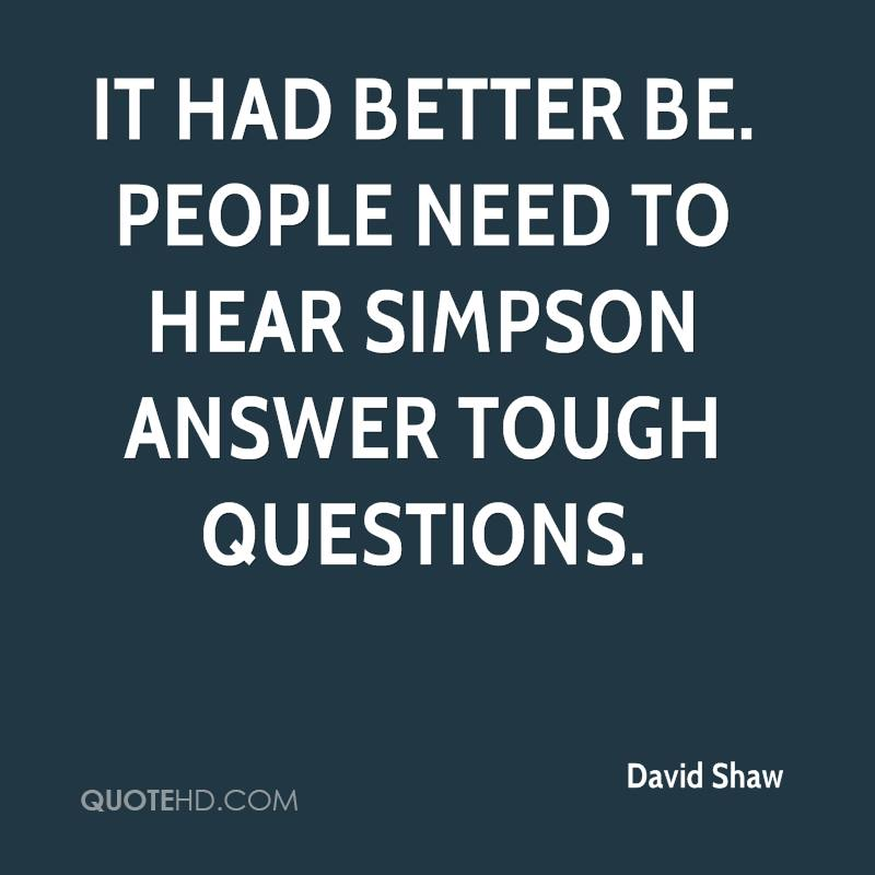 It had better be. People need to hear Simpson answer tough questions.