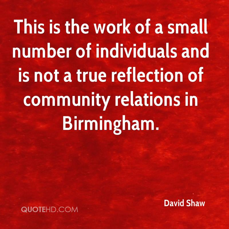 This is the work of a small number of individuals and is not a true reflection of community relations in Birmingham.