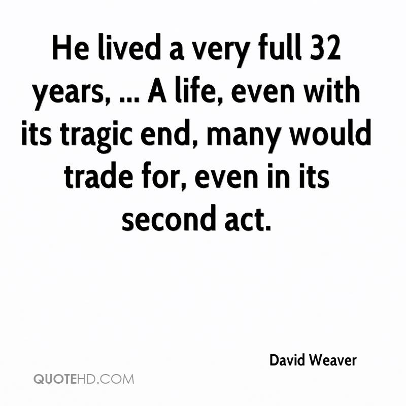 He lived a very full 32 years, ... A life, even with its tragic end, many would trade for, even in its second act.