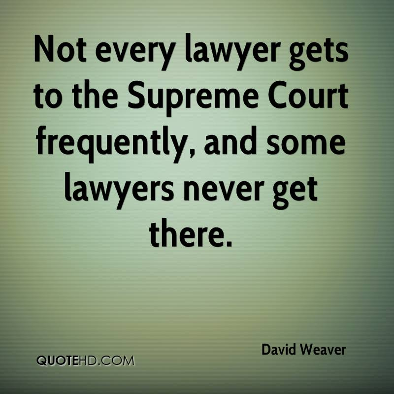 Not every lawyer gets to the Supreme Court frequently, and some lawyers never get there.