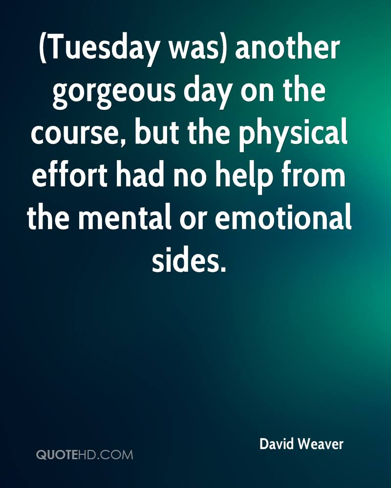 (Tuesday was) another gorgeous day on the course, but the physical effort had no help from the mental or emotional sides.