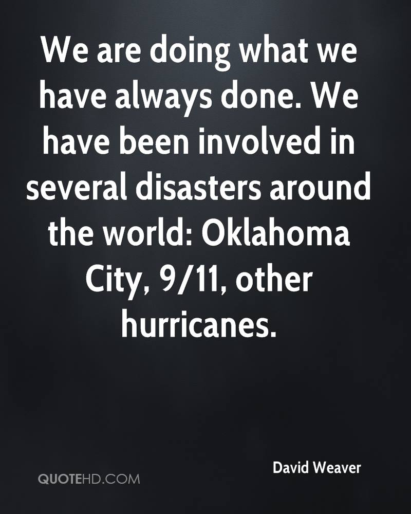 We are doing what we have always done. We have been involved in several disasters around the world: Oklahoma City, 9/11, other hurricanes.