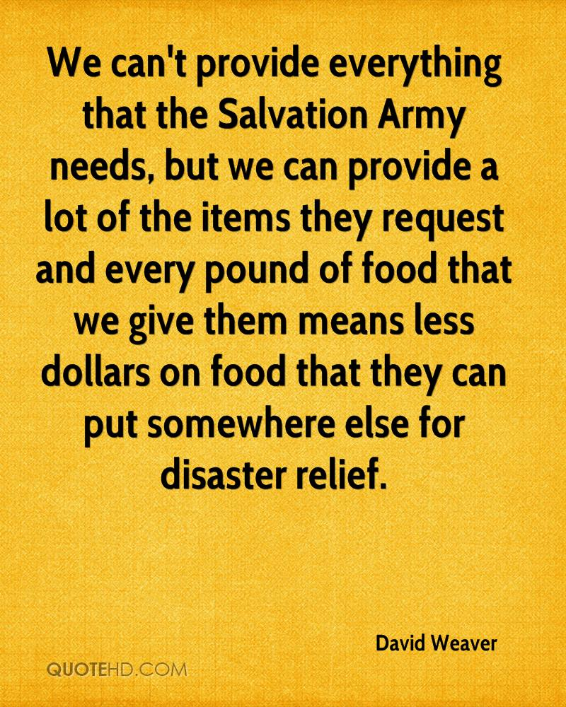 We can't provide everything that the Salvation Army needs, but we can provide a lot of the items they request and every pound of food that we give them means less dollars on food that they can put somewhere else for disaster relief.