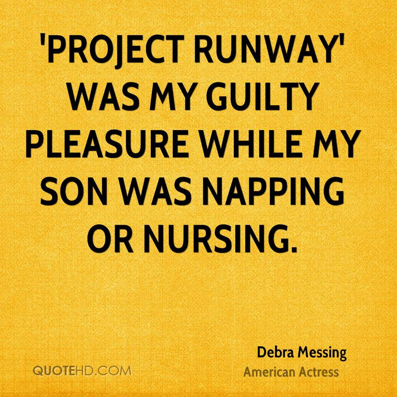'Project Runway' was my guilty pleasure while my son was napping or nursing.